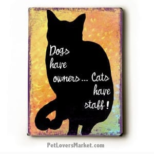 Cat Print: Dogs Have Owners Cats Have Staff. Wooden Sign. Cat Painting. Cat Art.