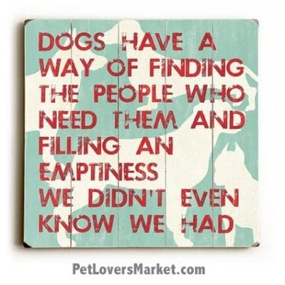 """Wooden Dog Print: """"Dogs have a way of finding the people who need them and filling an emptiness we didn't even know we had."""" Dog Sign, Dog Art, Dog Print, Wall Art, Wooden Sign."""