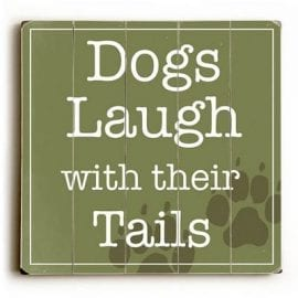 """Dogs Laugh with Their Tails."" Funny dog signs with funny dog quotes. Gifts for dog lovers. Dog print on wood sign."