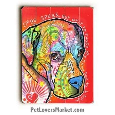 """Dog Art by Dean Russo: """"Dogs Speak But Only to Those Who Know How to Listen"""". Dog Print / Dog Painting by Dean Russo. Russo Art. Dog Art. Dog Pop Art. Dog Prints. Dog Sign. Wooden Sign. Print on Wood."""