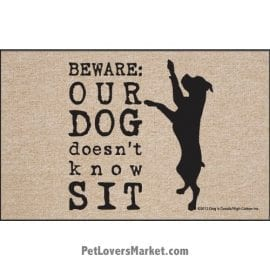 """Funny doormats / dog placemats: """"Beware: Our Dog Doesn't Know Sit"""". Add funny doormats and dog placemats to your dog home decor! Our dog placemats and funny doormats feature funny dog quotes and dog pictures."""