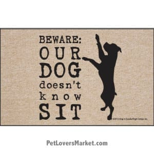 "Funny doormats / dog placemats: ""Beware: Our Dog Doesn't Know Sit"". Add funny doormats and dog placemats to your dog home decor! Our dog placemats and funny doormats feature funny dog quotes and dog pictures."