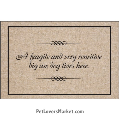 "Funny doormats / dog placemats: ""A fragile and very sensitive big ass dog lives here"". Add funny doormats and dog placemats to your dog home decor! Our dog placemats and funny doormats feature funny dog quotes and dog pictures."