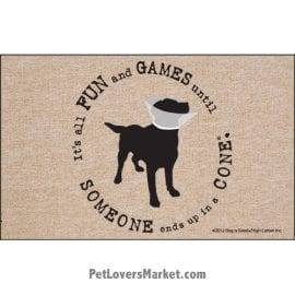 "Funny doormats / dog placemats: ""It's all fun and games until someone ends up in a cone"". Add funny doormats and dog placemats to your dog home decor! Our dog placemats and funny doormats feature funny dog quotes and dog pictures."