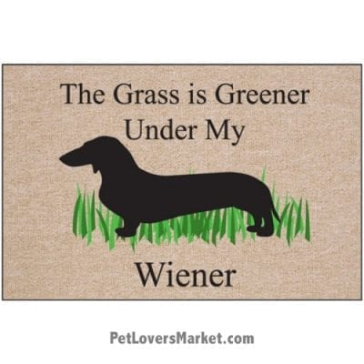 """Funny doormats / dog placemats: """"The Grass is Greener under My Wiener"""". Add funny doormats and dog placemats to your dog home decor! Our dog placemats and funny doormats feature funny dog quotes and dog pictures."""