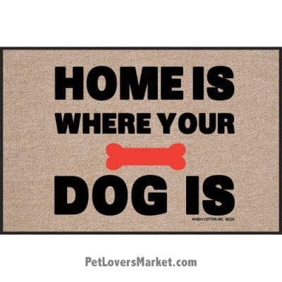 """Funny doormats / dog placemats: """"Home Is Where Your Dog Is"""". Add funny doormats and dog placemats to your dog home decor! Our dog placemats and funny doormats feature funny dog quotes and dog pictures."""