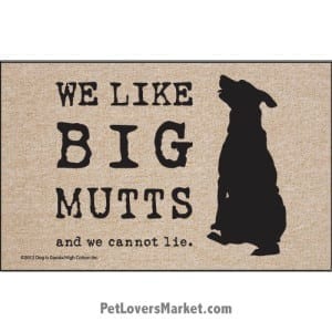 """Funny doormats / dog placemats: """"We like big mutts and we cannot lie"""". Add funny doormats and dog placemats to your dog home decor! Our dog placemats and funny doormats feature funny dog quotes and dog pictures."""