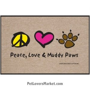 """Funny doormats / dog placemats: """"Peace, Love & Muddy Paws"""". Add funny doormats and dog placemats to your dog home decor! Our dog placemats and funny doormats feature funny dog quotes and dog pictures."""