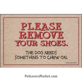 "Funny doormats / dog placemats: ""Please remove your shoes. The dog needs something to chew on"". Add funny doormats and dog placemats to your dog home decor! Our dog placemats and funny doormats feature funny dog quotes and dog pictures."