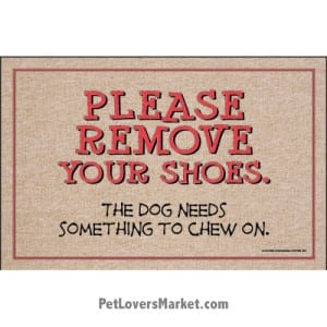 """Funny doormats / dog placemats: """"Please remove your shoes. The dog needs something to chew on"""". Add funny doormats and dog placemats to your dog home decor! Our dog placemats and funny doormats feature funny dog quotes and dog pictures."""