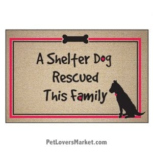 """Funny doormats / dog placemats: """"A Shelter Dog Rescued This Family"""". Add funny doormats and dog placemats to your dog home decor! Our dog placemats and funny doormats feature funny dog quotes and dog pictures."""