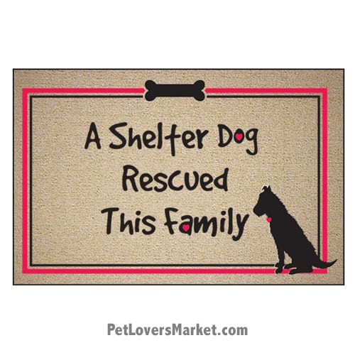 "Funny doormats / dog placemats: ""A Shelter Dog Rescued This Family"". Add funny doormats and dog placemats to your dog home decor! Our dog placemats and funny doormats feature funny dog quotes and dog pictures."