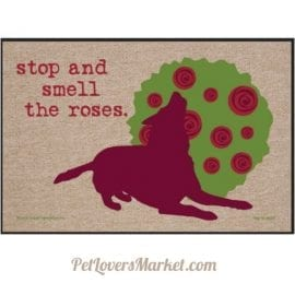 "Funny doormats / dog placemats: ""Stop and smell the roses"". Add funny doormats and dog placemats to your dog home decor! Our dog placemats and funny doormats feature funny dog quotes and dog pictures."