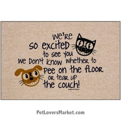"""Funny doormats / dog placemats: """"We're so excited to see you, we don't know whether to pee on the floor or tear up the couch!"""" Add funny doormats and dog placemats to your dog home decor! Our dog placemats and funny doormats feature funny dog quotes and dog pictures."""