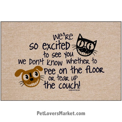 "Funny doormats / dog placemats: ""We're so excited to see you, we don't know whether to pee on the floor or tear up the couch!"" Add funny doormats and dog placemats to your dog home decor! Our dog placemats and funny doormats feature funny dog quotes and dog pictures."