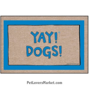 """unny doormats / dog placemats: """"Yay! Dogs!"""" Add funny doormats and dog placemats to your dog home decor! Our dog placemats and funny doormats feature funny dog quotes and dog pictures."""