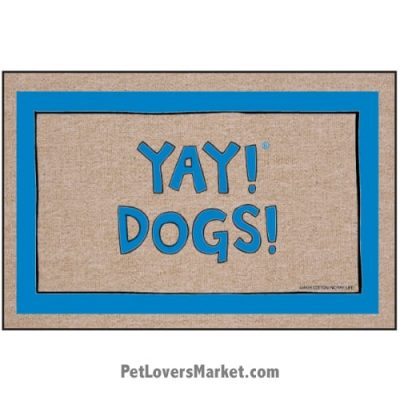 """Funny doormats / dog placemats: """"Yay! Dogs!"""" Add funny doormats and dog placemats to your dog home decor! Our dog placemats and funny doormats feature funny dog quotes and dog pictures."""