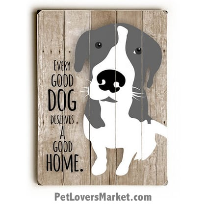 Every Dog Deserves A Home. Dog Signs With Dog Quotes. Dog Art, Dog