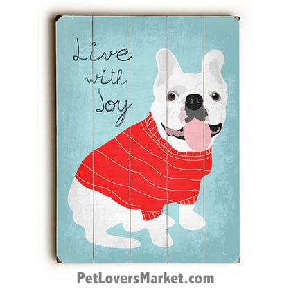 """French Bulldog (White) - """"Live with Joy"""" Motivational Quote. Dog Picture, Dog Print, Dog Art. Wall Art and Wooden Signs with Dog Pictures and Dog Quotes. Features the French Bulldog dog breed."""