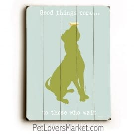 """""""Good Things Come to Those Who Wait."""" Dog signs with inspirational quotes. Gifts for dog lovers. Dog print, wooden sign, wall art."""