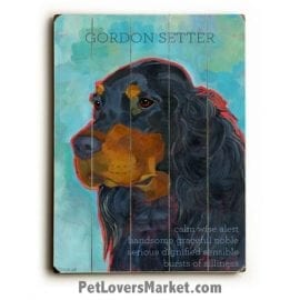Gordon Setter - Dog Picture, Dog Print, Dog Art. Wall Art and Wooden Signs with Dog Pictures and Dog Quotes. Features the Gordon Setter dog breed.