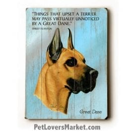 "Great Dane - Dog Picture, Dog Print, Dog Art. ""Things that upset a terrier may pass virtually unnoticed by a Great Dane."" (famous dog quotes). Wall Art and Wooden Signs with Dog Pictures and Dog Quotes. Features the Great Dane dog breed."