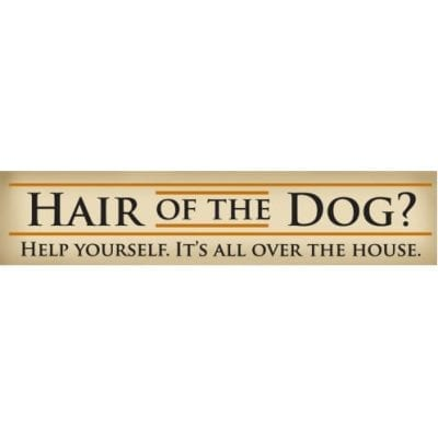 """""""Hair of the dog. Help yourself. It′s all over the house."""" - Funny Dog Signs with Funny Quotes. Gifts for Dog Lovers. Wooden Dog Sign."""