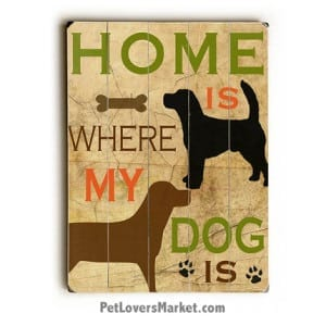 Home Is Where My Dog Is / Home is Where the Dog Is. Dog Signs with Dog Quotes.