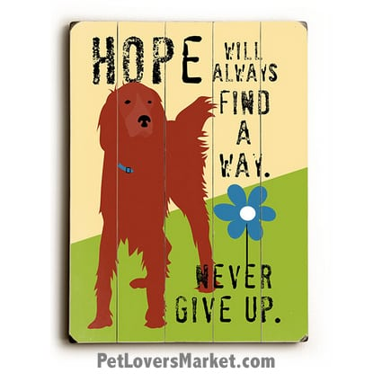 "Inspirational Dog Print on Wood: ""Hope Will Always Find a Way. Never Give Up."" Wooden sign, wall art, dog sign, dog art."
