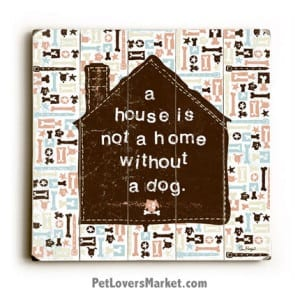 """Wooden Dog Signs / Dog Prints: """"A House is Not a Home without a Dog"""" (Dog Decor, Wall Art, Gifts for Dog Lovers)"""