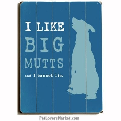 Dog Art with Dog Quotes (Big Mutts)
