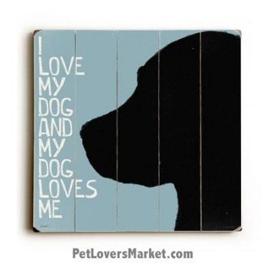 "Dog Print / Dog Sign: ""I love my dog and my dog loves me."" Dog Art, Wooden Sign, Dog Signs, Dog Prints, Wall Art."