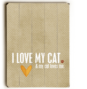 Cat Print: I Love My Cat & My Cat Loves Me. Wooden Sign. Gifts for Cat Lovers. Cat art. Cat prints and cat paintings.