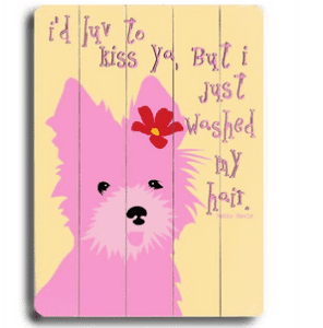 Funny Dog Signs: I'd love to kiss ya, but I just washed my hair.