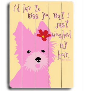 """""""I'd love to kiss ya, but I just washed my hair."""" """"It's all fun and games until someone ends up in a cone."""" Funny dog signs with funny dog quotes. Gifts for dog lovers. High quality dog print on wood."""