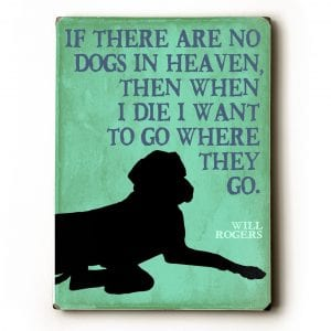 Funny Dog Signs: If There Are No Dogs in Heaven... Dog Heaven Quotes. Dog Signs with Dog Quotes. Dog Art, Dog Print, Dog Sign.