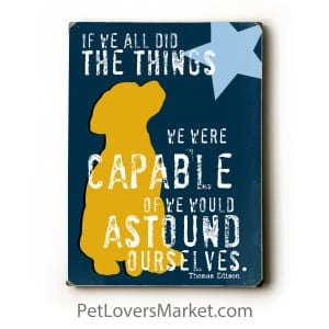 Dog Print / Dog Sign: If We All Did the Things We Were Capable Of, We Would Astound Ourselves (Thomas Edison Quote)