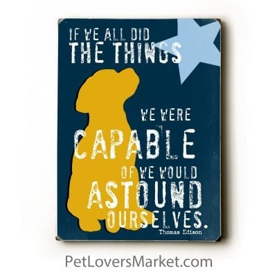 """""""If We All Did the Things We Were Capable Of, We Would Astound Ourselves."""" (Thomas Edison Quote) - Dog Signs with Inspirational Quotes. Gifts for Dog Lovers. Dog Print, Wooden Sign, Wall Art."""