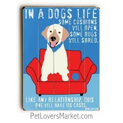 """""""In a dog's life... some cushions will open, some rugs will shred. Like any relationship, this one will have its costs."""" John Grogan (Marley and Me quotes) - Dog signs with dog quotes. Gifts for dog lovers. Dog print, wooden sign, wall art."""
