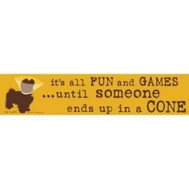 """It's All Fun & Games Until Someone Ends Up in a Cone."" Funny Dog Signs with Funny Dog Quotes. Gifts for Dog Lovers. Wooden Dog Sign."