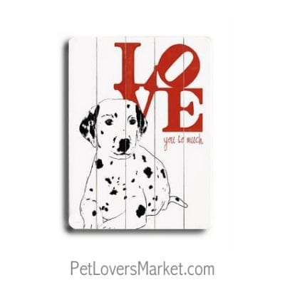 """""""Love You So Much."""" - Dog signs with dog quotes. Dog art, dog wooden sign, wall art. Gifts for dog lovers."""