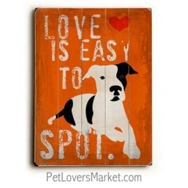 """Love is easy to spot."" Funny dog signs with funny quotes. Gifts for dog lovers. Dog print, wooden sign, wall art."