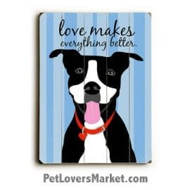 Love Makes Everything Better - Wooden Dog Sign and Inspirational Dog Art for Dog Lovers. Wall art, dog print, wooden sign, print on wood.