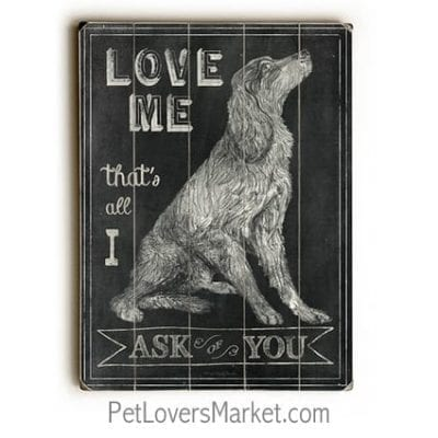 """""""Love me, that's all I ask of you."""" Dog signs with dog quotes. Gifts for dog lovers. Dog print, wooden sign, wall art."""