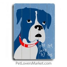 """""""Love me, love my dog."""" Dog Signs with Dog Quotes. Gifts for Dog Lovers. Dog Print Wooden Sign."""