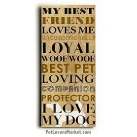 """Dog Print / Dog Sign: """"My best friend loves me unconditionally, loyal, woof woof, best pet, loving companion, protector, I love my dog."""" Dog Art, Wooden Sign, Dog Signs, Dog Prints, Wall Art."""
