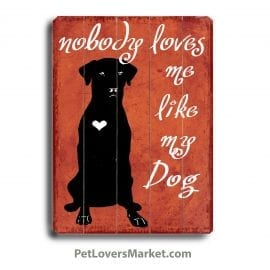 """Nobody Loves Me Like My Dog."" Funny Dog Signs with Funny Dog Quotes. Gifts for Dog Lovers. Wooden Dog Print Sign."