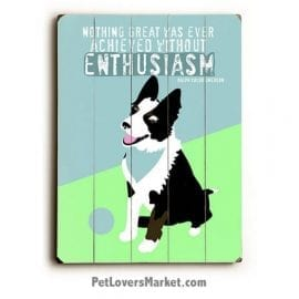 "Wooden Dog Signs / Dog Prints: ""Nothing Great Was Ever Achieved Without Enthusiasm"" - Wall Art, Dog Decor, and Gifts for Dog Lovers."