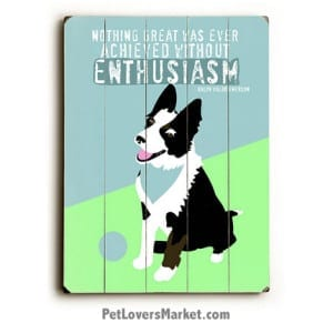 Nothing Great Was Ever Achieved Without Enthusiasm. Wooden signs with quotes. Inspirational art and dog art.