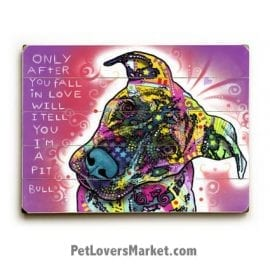 Dog Prints / Dog Signs: Only after you fall in love, will I tell you I'm a Pit Bull